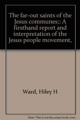 The Far-out Saints of the Jesus Communes: Ward, Hiley H.