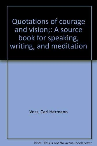 9780809618491: Quotations of courage and vision;: A source book for speaking, writing, and meditation