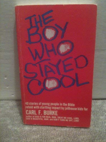 The boy who stayed cool, and other stories of young people in the Bible: Carl F Burke