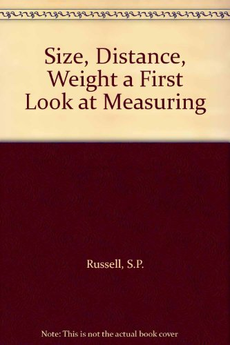Size, Distance, Weight a First Look at Measuring: Russell, S.P.