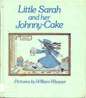 Little Sarah and her johnny-cake: Wiesner, William