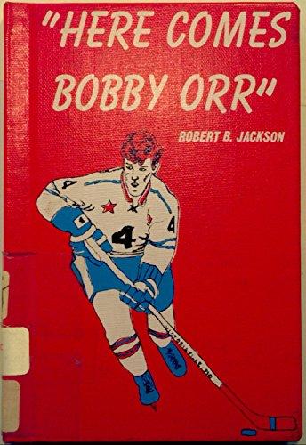 Here comes Bobby Orr,: Jackson, Robert B