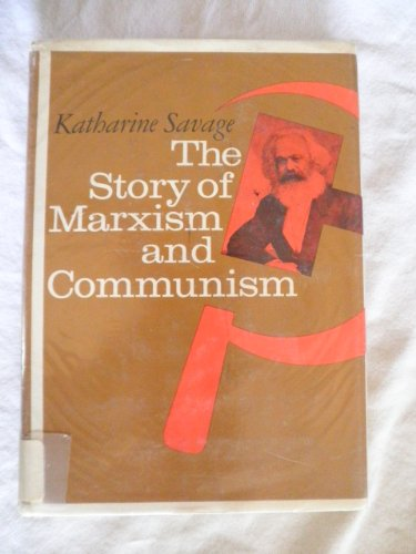 The Story of Marxism and Communism: Savage, Katherine