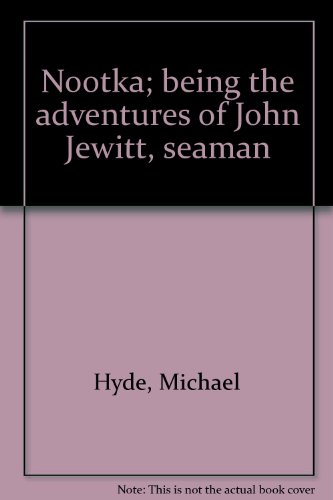 Nootka; being the adventures of John Jewitt, seaman (0809830817) by Hyde, Michael
