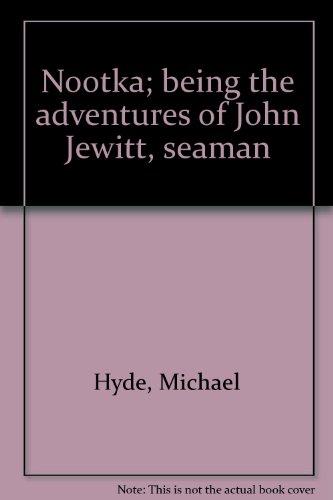 Nootka; being the adventures of John Jewitt, seaman (0809830817) by Michael Hyde