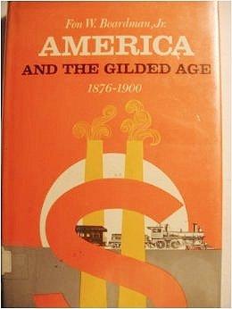America and the gilded age, 1876-1900: Fon Wyman Boardman