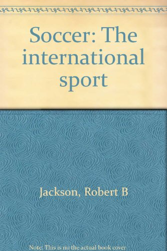 Soccer : The International Sport: Robert B. Jackson