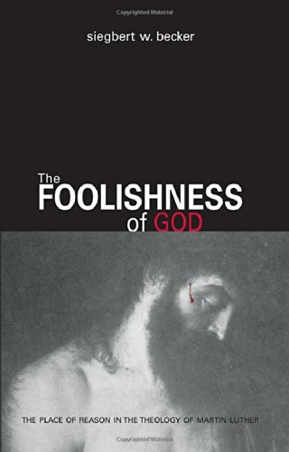 The Foolishness of God: The Place of: Siegbert W. Becker