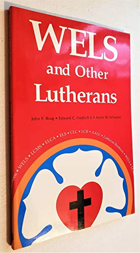 Wels and Other Lutherans: Lutheran Church Bodies in the USA: John F. Brug
