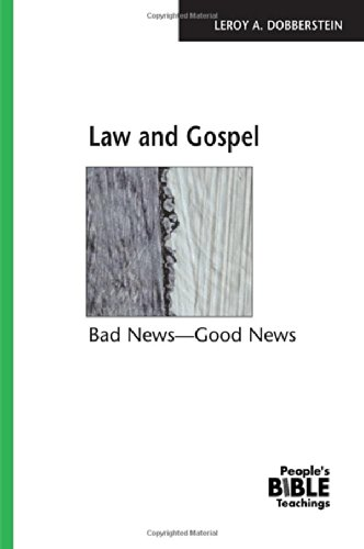 Law and Gospel: Bad News - Good: Leroy A. Dobberstein