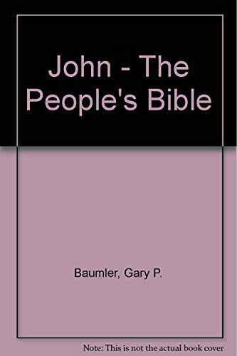 John - The People's Bible: Gary P. Baumler