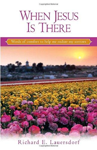 When Jesus Is There: Words of Comfort: Richard E. Lauersdorf