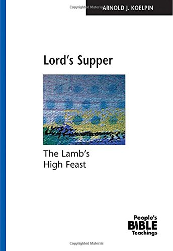 9780810019812: Lord's Supper: The Lamb's High Feast (The People's Bible Teachings)