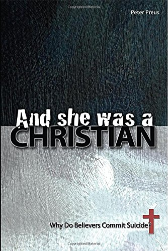 And She Was a Christian: Why Do Believers Commit Suicide?: Preus, Peter