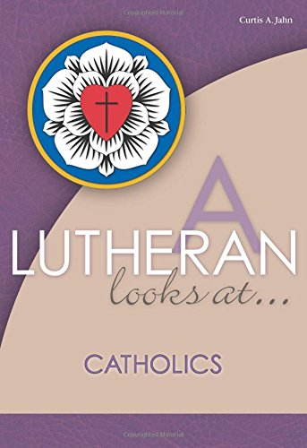A Lutheran Looks at Catholics (A Lutheran Looks at..): Curtis A. Jahn