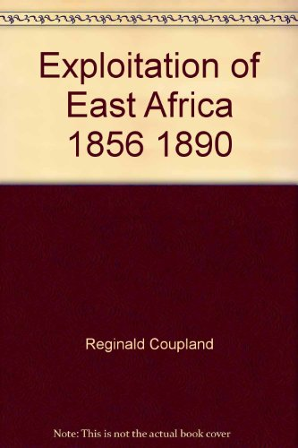 Exploitation of East Africa, 1856-1890 : The Slave Trade and the Scramble: Coupland, Reginald