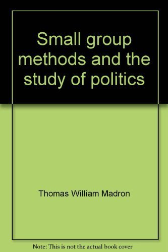 Small Group Methods and the Study of Politics (Handbooks for Research in Political Behavior)