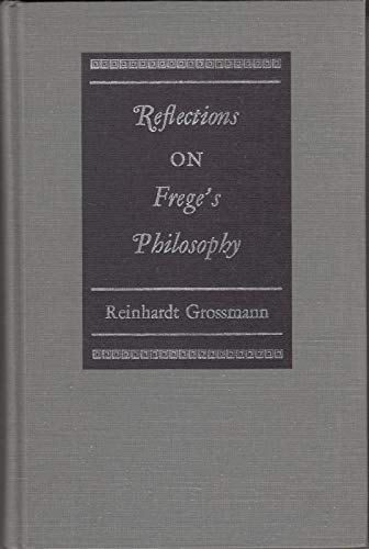 Reflections on Frege's Philosophy.: GROSSMANN, Reinhardt (1931-):