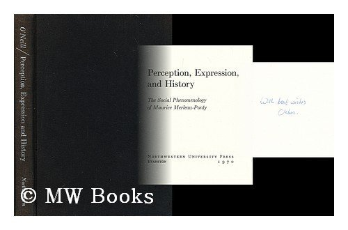 Perception, Expression and History : the Social Phenomenology of Maurice Merleau-Ponty.: O'Neill, J...