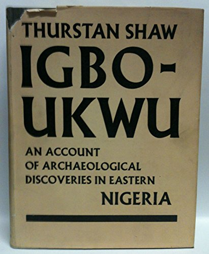 Igbo-Ukwu: An Account of Archaeological Discoveries in Easter Nigeria (2 Volume Set): Shaw, ...
