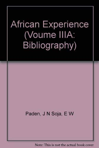 THE AFRICAN EXPERIENCE, Volume IIIA: Bibliography: Paden, John N & Soja, Edward W