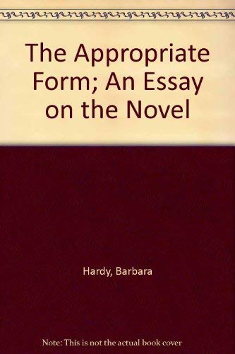 The Appropriate Form; An Essay on the Novel: Hardy, Barbara