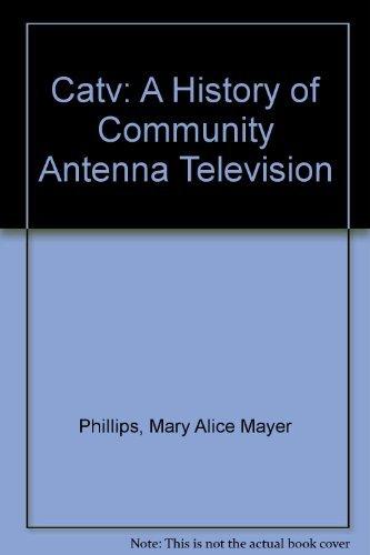9780810103665: Catv: A History of Community Antenna Television