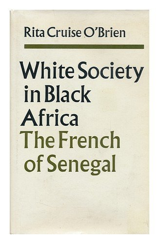 White society in Black Africa: The French: Cruise O'Brien, Rita