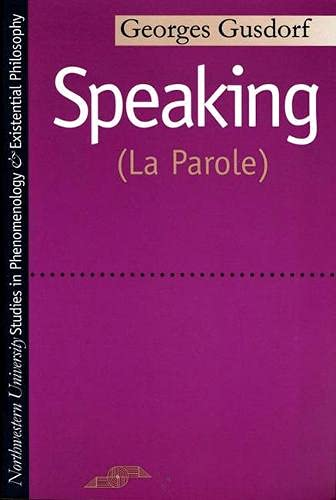 Speaking: (La Parole) (Studies in Phenomenology and: Gusdorf, Georges