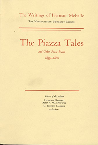 The Piazza Tales and Other Prose Pieces, 1839-1860: Volume Nine, Scholarly Edition (Melville): ...