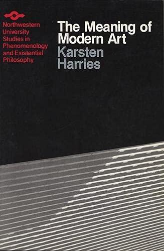 Meaning of Modern Art (Studies in Phenomenology: Karsten Harries