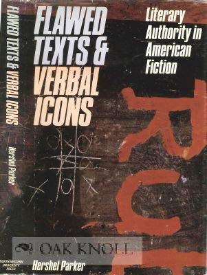 Flawed Texts and Verbal Icons: Literary Authority and American Fiction (0810106663) by Hershel Parker