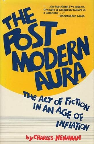 The Post-Modern Aura: The Act of Fiction in an Age of Inflation: Newman, Charles; Gerald Graff, ...
