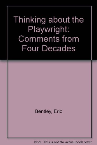 Thinking About the Playwright: Comments from Four Decades (0810107325) by Bentley, Eric