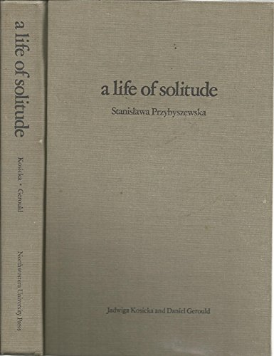 9780810108073: A Life of Solitude: Stanis Awa Przybyszewska : a Biographical Study with Selected Letters
