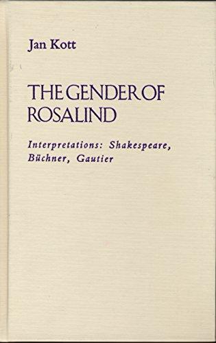 The gender of Rosalind: Interpretations: Shakespeare, Büchner, Gautier.: Kott, Jan.