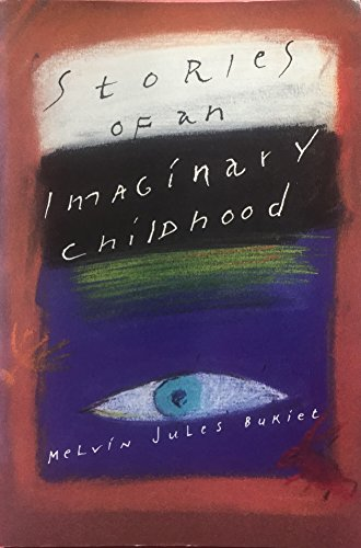 Stories of an Imaginary Childhood: Bukiet, Melvin Jules