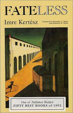 Fateless (0810110490) by Imre Kertesz; Christopher Wilson; Katharina Wilson