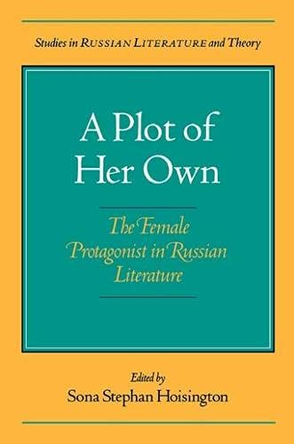 9780810112988: A Plot of Her Own: Female Protagonist in Russian Literature (Studies in Russian Literature and Theory)
