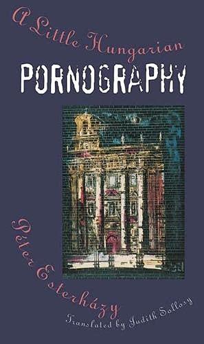A Little Hungarian Pornography: Esterhazy, Peter