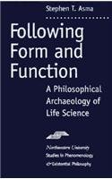 9780810113978: Following Form and Function: A Philosophical Archeology of Life Science (Studies in Phenomenology and Existential Philosophy)
