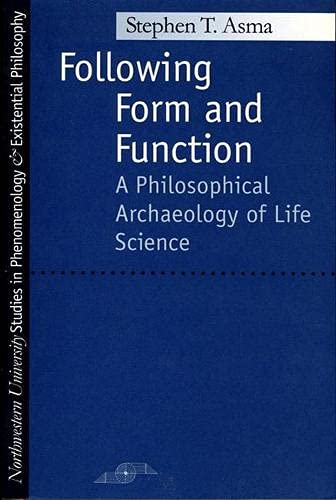 Following Form and Function: A Philosophical Archaeology of Life Science: Asma, Stephen T.