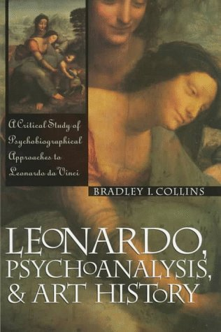 Leonardo, Psychoanalysis and Art History: A Critical Study of Psychobiographical Approaches to ...