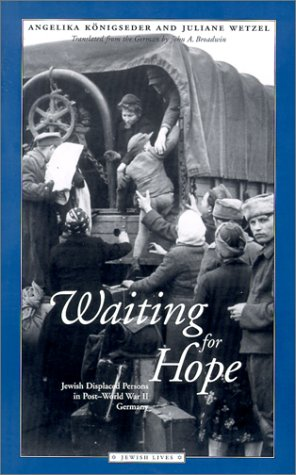 Waiting for Hope: Jewish Displaced Persons in Post-World War II Germany (Jewish Lives): Konigseder,...