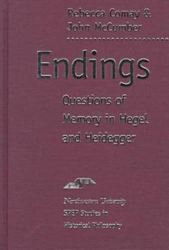 Endings: Questions of Memory in Hegel and Heidegger: Questions of Memories in Hegel (Studies in ...