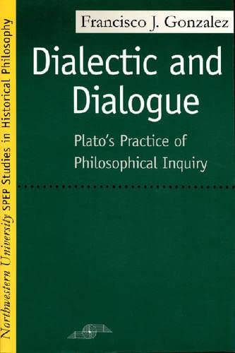 9780810115309: Dialectic and Dialogue: Plato's Practice of Philosophical Inquiry (Spep Studies in Historical Philosophy)