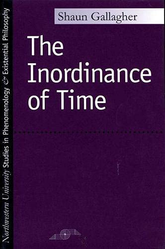 The Inordinance of Time (Studies in Phenomenology and Existential Philosophy): Shaun Gallagher