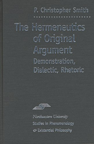 9780810116078: The Hermeneutics of Original Argument: Demonstration, Dialectic, Rhetoric (Studies in Phenomenology and Existential Philosophy)