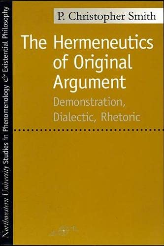 9780810116085: The Hermeneutics of Original Argument: Demonstration, Dialectic, Rhetoric (Studies in Phenomenology and Existential Philosophy)