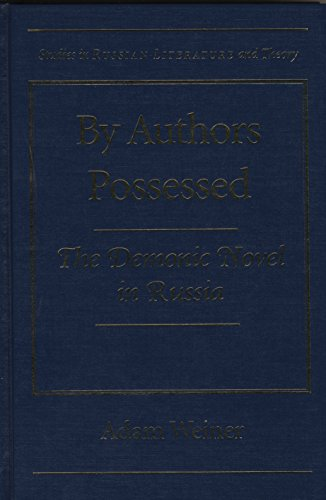 By Authors Possessed: The Demonic Novel in Russia (Studies in Russian Literature and Theory): ...